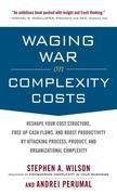 Waging War on Complexity Costs: Reshape Your Cost Structure, Free Up Cash Flows and Boost Productivity by Attacking Process, Product and Organizationa
