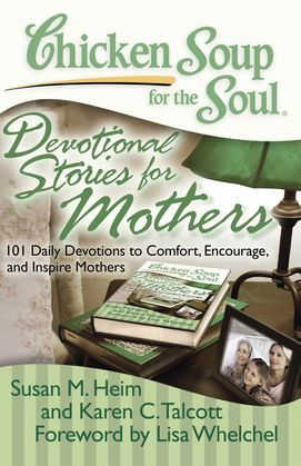 Chicken Soup for the Soul: Devotional Stories for Mothers: 101 Daily Devotions to Comfort, Encourage, and Inspire Mothers