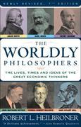 The Worldly Philosophers: The Lives, Times And Ideas Of The Great Economic Thinkers