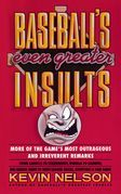 Baseball's Even Greater Insults:: More Game's Most Outrageous &amp; Irreverent Remarks