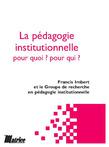 La pédagogie institutionnelle, pour qui ? pour quoi ?
