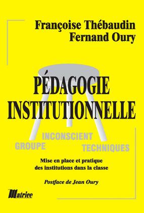Pédagogie institutionnelle. Mise en place et pratique des institutions dans la classe