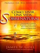 Cómo vivir una vida sobrenatural: Cómo descubrir el verdadero discipulado y entender mejor el reino de Dios a través de la relación con el Espíritu Sa