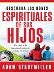 Descubra los dones espirituales de sus hijos: Un viaje a la identidad única de su hijo en Cristo