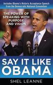 Say It Like Obama: The Power of Speaking with Purpose and Vision: The Power of Speaking with Purpose and Vision