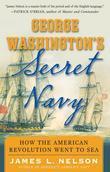 George Washington's Secret Navy: How the American Revolution Went to Sea