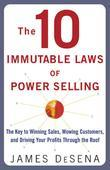 The 10 Immutable Laws of Power Selling: The Key to Winning Sales, Wowing Customers, and Driving Profits Through the Roof: The Key to Winning Sales, Wo
