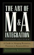 The Art of M&A Integration 2nd Ed: A Guide to Merging Resources, Processes,and Responsibilties