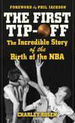The First Tip-Off: The Incredible Story of the Birth of the NBA