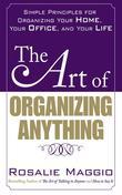 The Art of Organizing Anything:  Simple Principles for Organizing Your Home, Your Office, and Your Life: Simple Principles for Organizing Your Home, Y