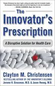 The Innovator's Prescription: A Disruptive Solution for Health Care
