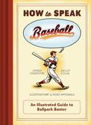 How to Speak Baseball: An Illustrated Guide to Ballpark Banter