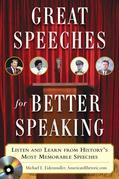 Great Speeches For Better Speaking: Listen and Learn from History's Most Memorable Speeches