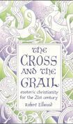 The Cross and the Grail: Esoteric Christianity for the 21st Century