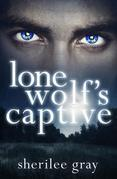 Sherilee Gray - Lone Wolf's Captive (novella)