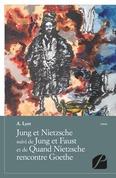 Jung et Nietzsche suivi de Jung et Faust et de Quand Nietzsche rencontre Goethe