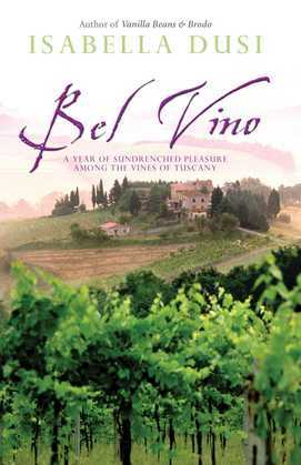 Bel Vino: A Year of Sundrenched Pleasure Among the Vines of Tuscany