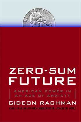 Zero-Sum Future: American Power in an Age of Anxiety