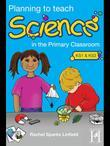 Planning to Teach Science: In the Primary Classroom