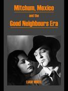 Mitchum, Mexico and the Good Neighbours Era