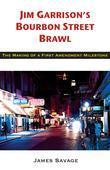 Jim Garrison's Bourbon Street Brawl: The Making of a First Amendment Milestone