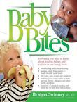 Baby Bites: Everything You Need to Know about Feeding Babies and Toddlers Making Baby Food