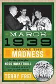 March 1939: Before the Madness the Story of the First NCAA Basketball Tournament Champions