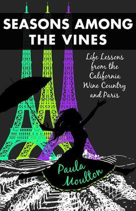 Seasons Among the Vines, New Edition: Life Lessons from the California Wine Country and Paris