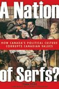 A Nation of Serfs: How Canada's Political Culture Corrupts Canadian Values