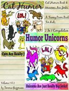Cat Humor Book & Unicorns Are Jerks - A Funny Poem Book For Kids: 2 in 1 Compilation Of Volume 1 & Volume 2 - Just Really Big Jerks Series