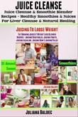 Juice Cleanse: Juice Cleanse & Smoothie Blender Recipes