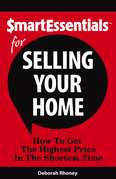 SMART ESSENTIALS FOR SELLING YOUR HOME: How To Get The Highest Price In The Shortest Time