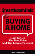 SMART ESSENTIALS FOR BUYING A HOME: How To Get The Best Price And The Lowest Payment