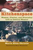 Kitchenspace: Women, Fiestas, and Everyday Life in Central Mexico