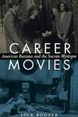 Career Movies: American Business and the Success Mystique