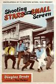 Shooting Stars of the Small Screen: Encyclopedia of TV Western Actors, 1946-Present