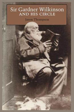 Sir Gardner Wilkinson and His Circle
