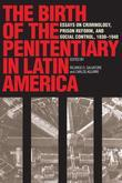The Birth of the Penitentiary in Latin America: Essays on Criminology, Prison Reform, and Social Control, 1830-1940