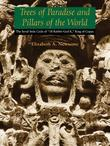 "Trees of Paradise and Pillars of the World: The Serial Stelae Cycle of ""18-Rabbit-God K,"" King of Copan"