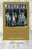 The Theater of Plautus: Playing to the Audience