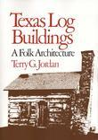 Texas Log Buildings: A Folk Architecture