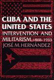 Cuba and the United States: Intervention and Militarism, 1868-1933