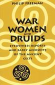 Philip Freeman - War, Women, and Druids: Eyewitness Reports and Early Accounts of the Ancient Celts