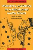 Women and Alcohol in a Highland Maya Town: Water of Hope, Water of Sorrow