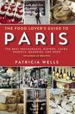 The Food Lover's Guide to Paris: The Best Restaurants, Bistros, Cafes, Markets, Bakeries, and More