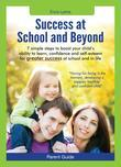 Parent Guide:  Success at School and Beyond - 7 Simple steps to boost your child's ability to learn, confidence and self-esteem for greater success at
