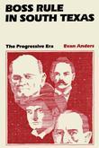 Boss Rule in South Texas: The Progressive Era