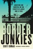 Border Junkies: Addiction and Survival on the Streets of Juárez and El Paso