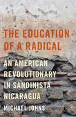 The Education of a Radical: An American Revolutionary in Sandinista Nicaragua