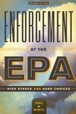 Enforcement at the EPA: High Stakes and Hard Choices, Revised Edition